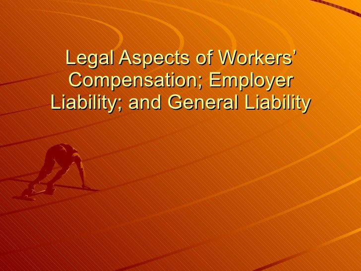Legal Aspects of Workers' Compensation; Employer Liability; and General Liability