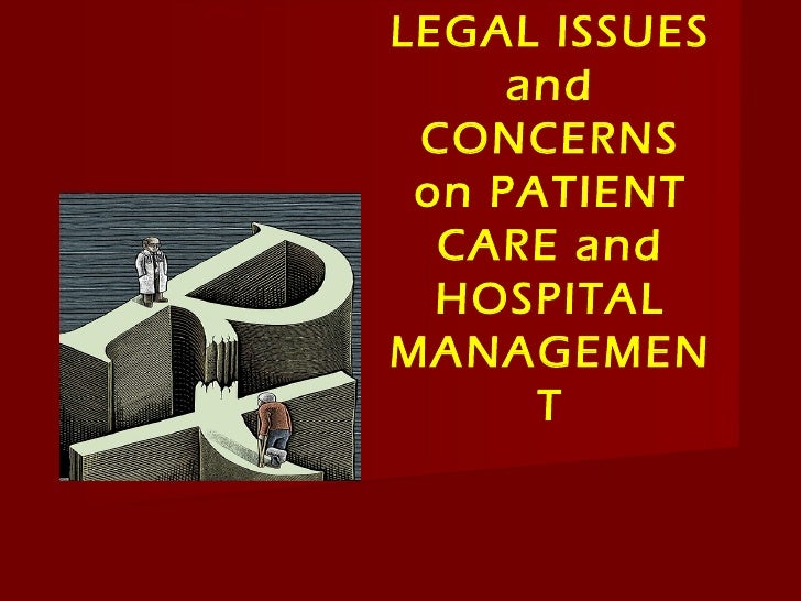 LEGAL ISSUES     and CONCERNS on PATIENT  CARE and  HOSPITALMANAGEMEN      T