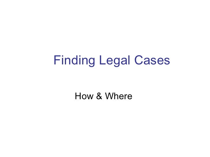 Finding Legal Cases   How & Where