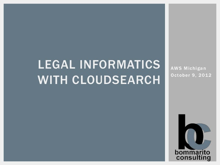 LEGAL INFORMATICS   AWS MichiganWITH CLOUDSEARCH                    October 9, 201 2