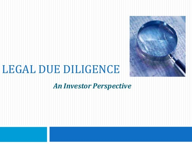 LEGAL DUE DILIGENCE        An Investor Perspective