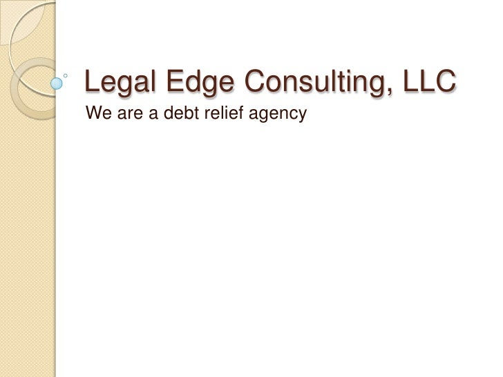 Legal Edge Consulting, LLC<br />We are a debt relief agency<br />