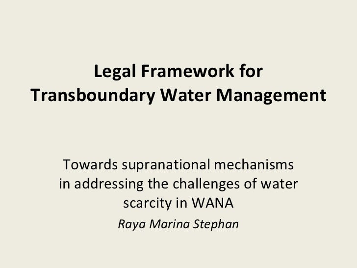 Legal Framework for Transboundary Water Management Towards supranational mechanisms in addressing the challenges of water ...
