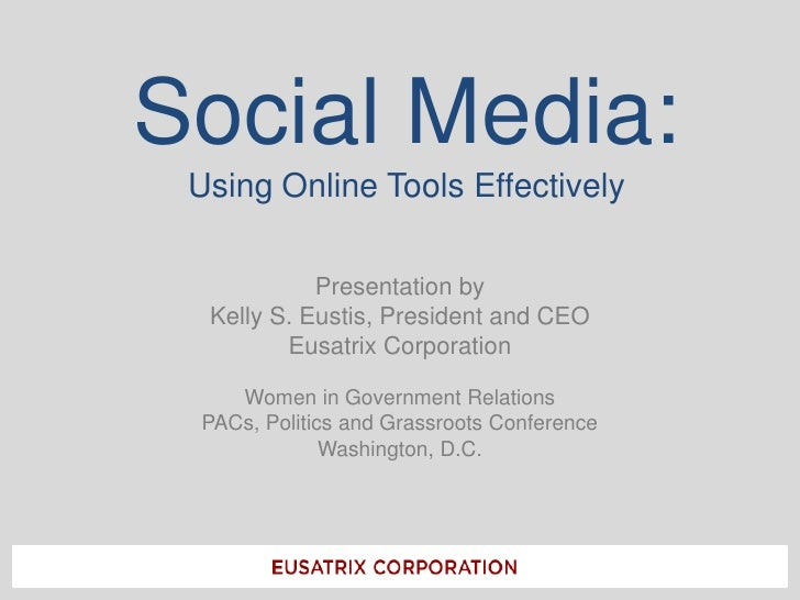 Social Media:Using Online Tools Effectively<br />Presentation by<br />Kelly S. Eustis, President and CEO<br />Eusatrix Cor...