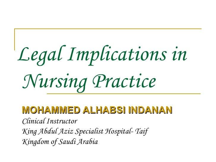 Legal Implications in  Nursing Practice MOHAMMED ALHABSI INDANAN Clinical Instructor King Abdul Aziz Specialist Hospital- ...