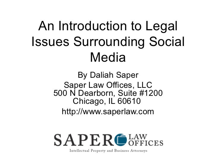 An Introduction to Legal Issues Surrounding Social Media By Daliah Saper Saper Law Offices, LLC 500 N Dearborn, Suite #120...