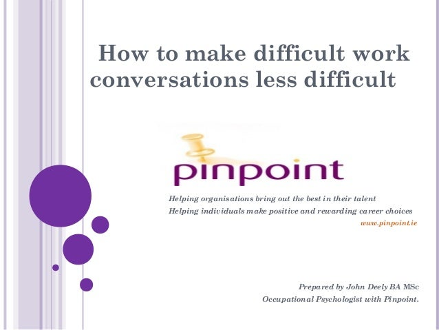 How to make difficult work conversations less difficult Helping organisations bring out the best in their talent Helping i...