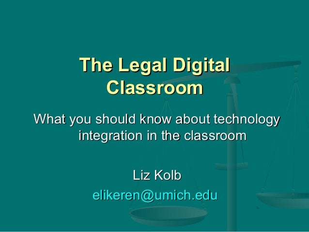 The Legal DigitalThe Legal Digital ClassroomClassroom What you should know about technologyWhat you should know about tech...