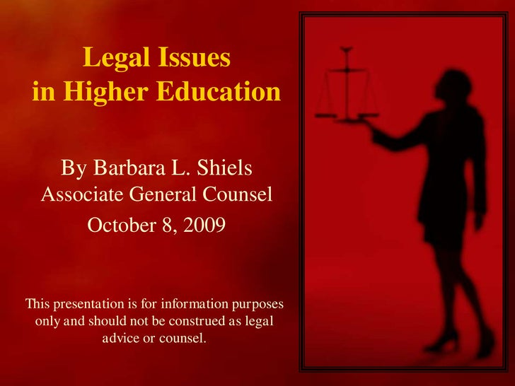 Legal Issues in Higher Education<br />By Barbara L. Shiels<br />Associate General Counsel<br />October 8, 2009<br />This p...