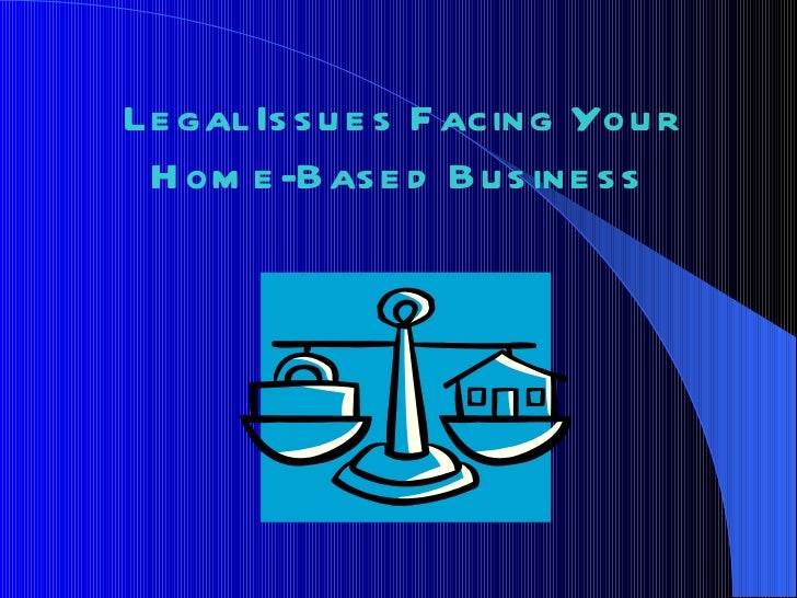 Legal Issues Facing Your Home-Based Business