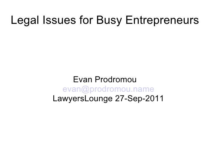 Legal Issues for Busy Entrepreneurs Evan Prodromou [email_address] LawyersLounge 27-Sep-2011