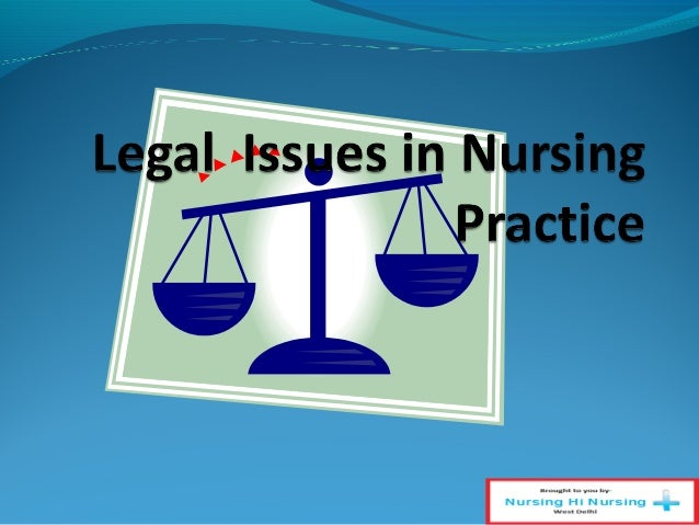About Legal Issues Rights, responsibilities, scope of nursing practice As defined by state nursing practice acts Source...
