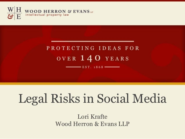 Legal Risks in Social Media            Lori Krafte      Wood Herron & Evans LLP