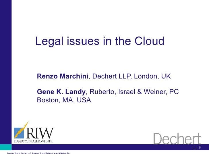 Legal issues in the Cloud                                     Renzo Marchini, Dechert LLP, London, UK                     ...
