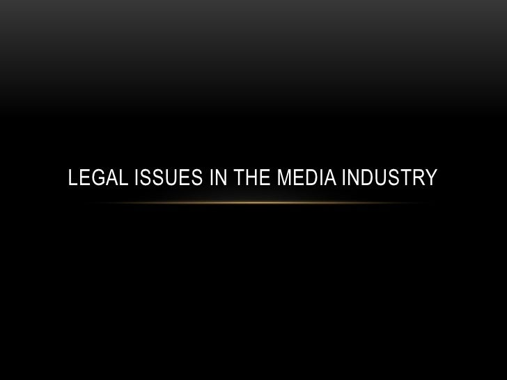 LEGAL ISSUES IN THE MEDIA INDUSTRY