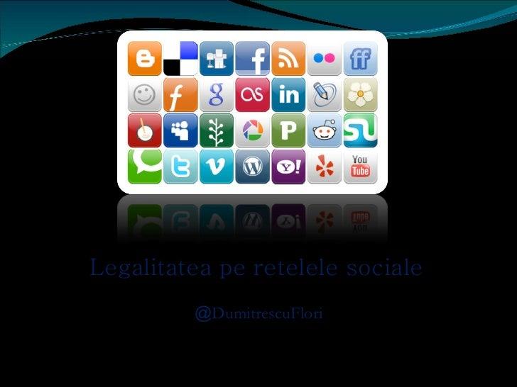 Legalitatea pe retelele sociale @ DumitrescuFlori
