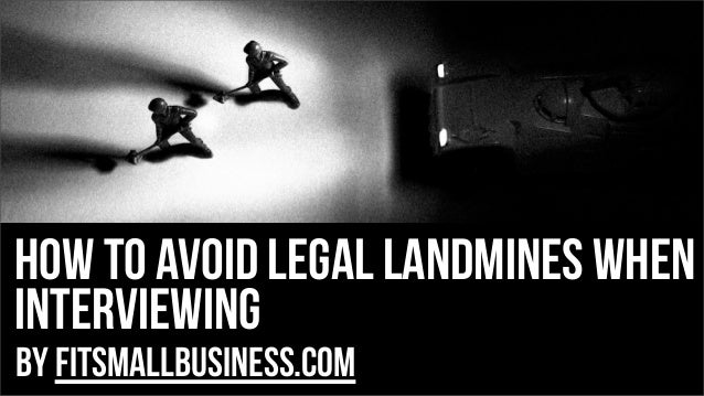 How To Avoid Legal Landmines When Interviewing by FitSmallBusiness.com