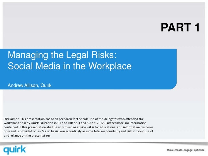 PART 1  Managing the Legal Risks:  Social Media in the Workplace  Andrew Allison, QuirkDisclaimer: This presentation has b...