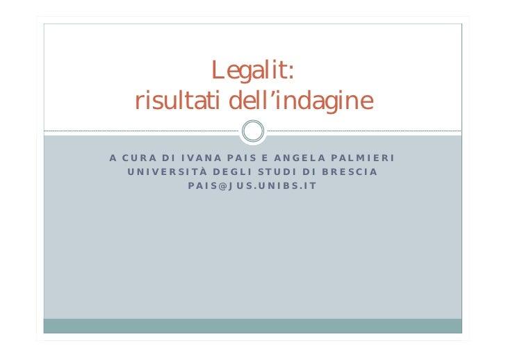 Legalit:    risultati dell'indagine  A CURA DI IVANA PAIS E ANGELA PALMIERI    UNIVERSITÀ DEGLI STUDI DI BRESCIA          ...