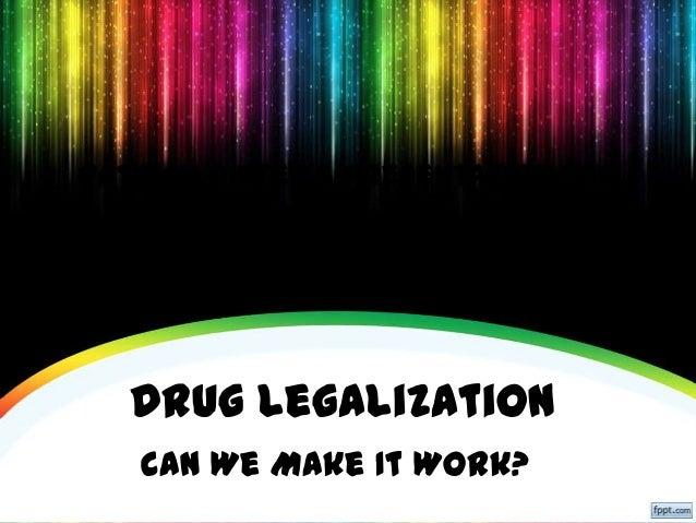 Drug Legalization -- Can We Make it Work?