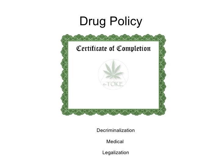 Drug Policy        Decriminalization         Medical       Legalization