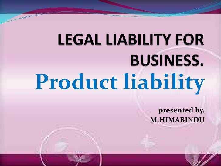 Product liability             presented by,           M.HIMABINDU