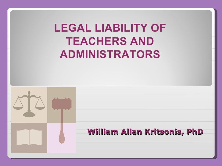 William Allan Kritsonis, PhD   LEGAL LIABILITY OF TEACHERS AND ADMINISTRATORS