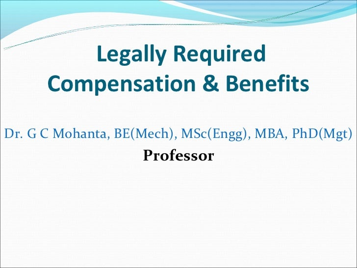 Legally Required      Compensation & BenefitsDr. G C Mohanta, BE(Mech), MSc(Engg), MBA, PhD(Mgt)                    Profes...