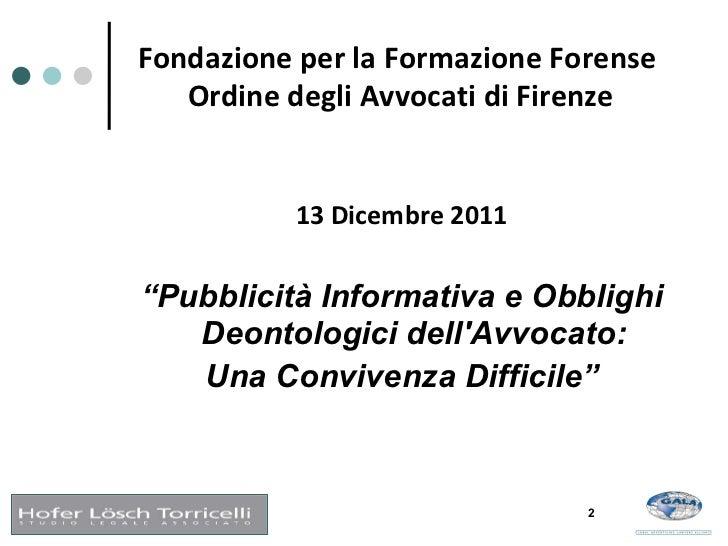 """<ul><li>13 Dicembre 2011 </li></ul><ul><li>"""" Pubblicità Informativa e Obblighi Deontologici dell'Avvocato: </li></ul><ul><..."""