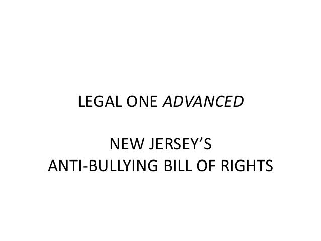 LEGAL ONE ADVANCED       NEW JERSEY'SANTI-BULLYING BILL OF RIGHTS