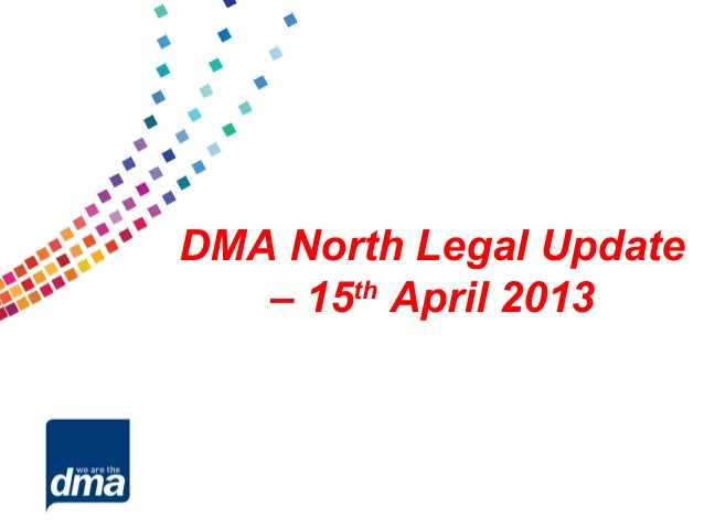 DMA North Legal Update   – 15th April 2013