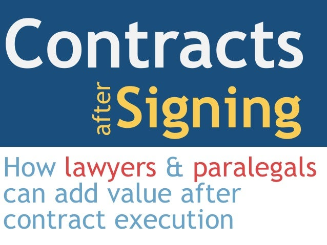 How lawyers & paralegals can add value after contract execution Contracts Signingafter