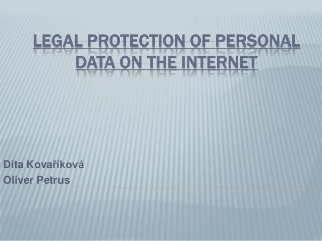 LEGAL PROTECTION OF PERSONAL DATA ON THE INTERNET Dita Kovaříková Oliver Petrus