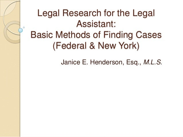 Legal Research for the Legal Assistant: Basic Methods of Finding Cases (Federal & New York) Janice E. Henderson, Esq., M.L...