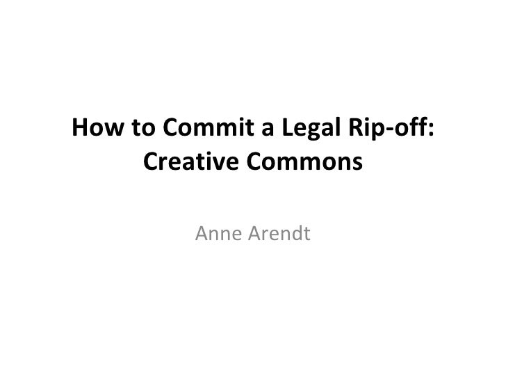 How to Commit a Legal Rip-off: Creative Commons Anne Arendt