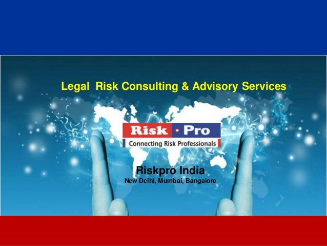 1 Legal Risk Consulting & Advisory Services Riskpro India New Delhi, Mumbai, Bangalore