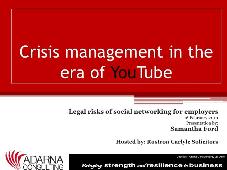 Crisis management in the era of YouTube<br />Legal risks of social networking for employers<br />16 February 2010<br />Pre...