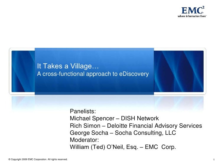 It Takes a Village…A cross-functional approach to eDiscovery <br />Panelists:<br />Michael Spencer – DISH Network<br />Ric...