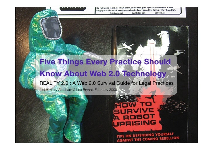 Five Things Every Practice Should Know About Web 2.0 Technology REALITY 2.0 : A Web 2.0 Survival Guide for Legal Practices...
