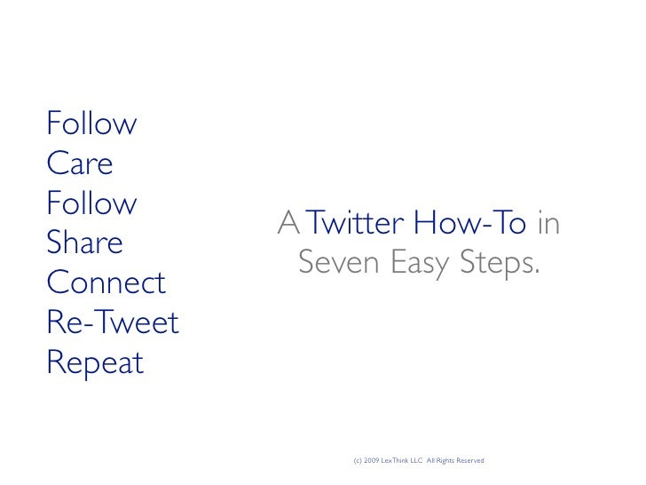 Follow Care Follow            A Twitter How-To in Share             Seven Easy Steps. Connect Re-Tweet Repeat             ...