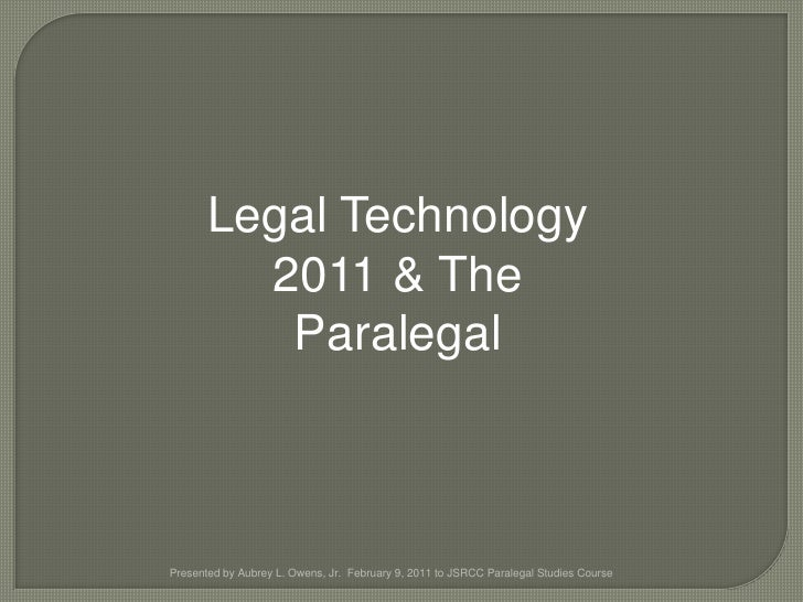 Legal Technology 2011 & The Paralegal<br />Presented by Aubrey L. Owens, Jr.  February 9, 2011 to JSRCC Paralegal Studies ...
