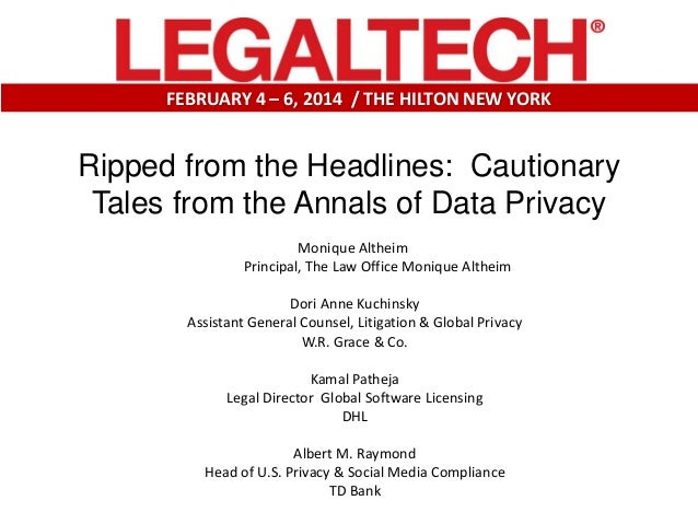 FEBRUARY 4 – 6, 2014 / THE HILTON NEW YORK  Ripped from the Headlines: Cautionary Tales from the Annals of Data Privacy Mo...
