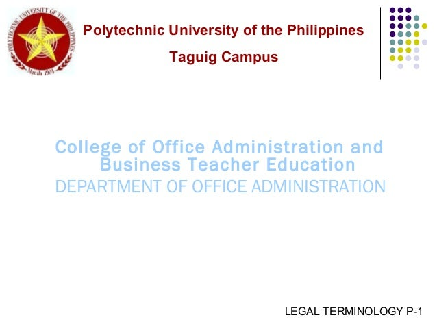 College of Office Administration and Business Teacher Education DEPARTMENT OF OFFICE ADMINISTRATION LEGAL TERMINOLOGY P-1 ...
