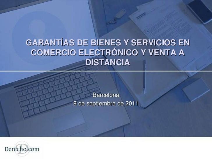 GARANTÍAS DE BIENES Y SERVICIOS EN COMERCIO ELECTRÓNICO Y VENTA A           DISTANCIA                Barcelona         8 d...