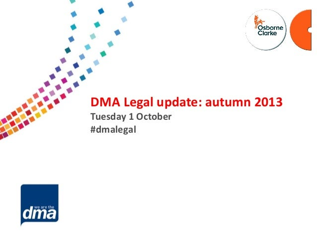 Data protection 2013 Friday 8 February #dmadata Supported by DMA Legal update: autumn 2013 Tuesday 1 October #dmalegal
