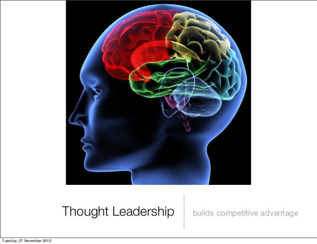 Thought Leadership   builds competitive advantageTuesday, 27 November 2012