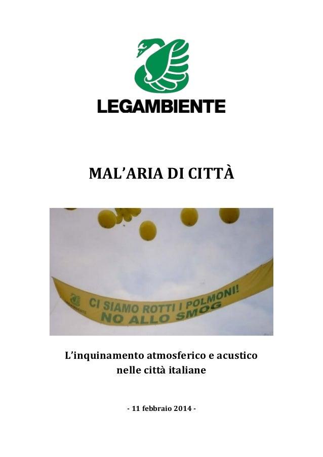 MAL'ARIA DI CITTÀ L'inquinamento atmosferico e acustico nelle città italiane - 11 febbraio 2014 -