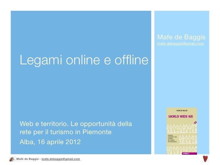 Mafe de Baggis                                           mafe.debaggis@gmail.com  Legami online e offline  Web e territorio...