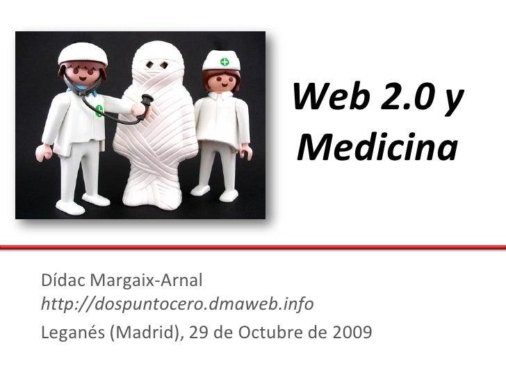Web 2.0 y                              Medicina  Dídac Margaix-Arnal http://dospuntocero.dmaweb.info Leganés (Madrid), 29 ...