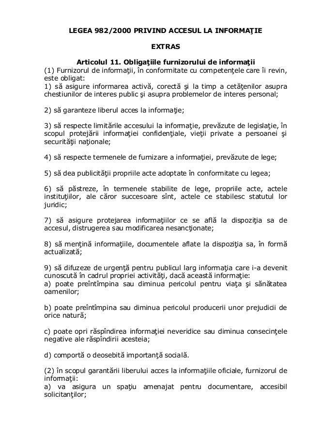 LEGEA 982/2000 PRIVIND ACCESUL LA INFORMAŢIEEXTRASArticolul 11. Obligaţiile furnizorului de informaţii(1) Furnizorul de in...